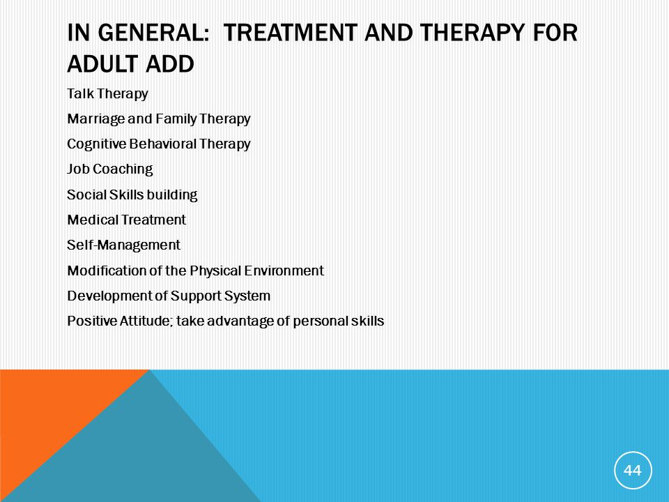 44 IN GENERAL: TREATMENT AND THERAPY FOR ADULT ADD Talk Therapy Marriage  and Family Therapy Cognitive Behavioral Therapy Job Coaching Social Skills  building ...