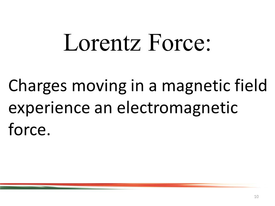 10 Lorentz Force: Charges moving in a magnetic field experience an electromagnetic force.