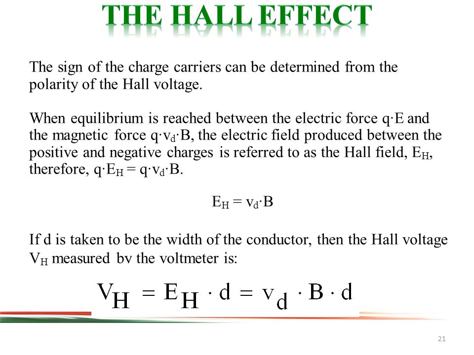 21 The sign of the charge carriers can be determined from the polarity of the Hall voltage.