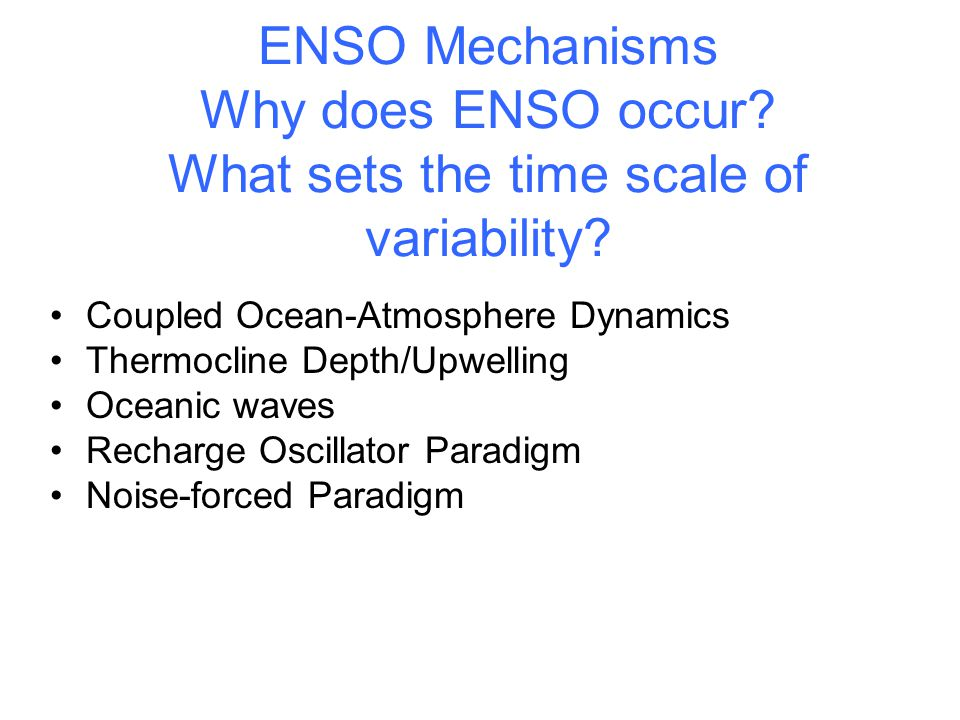 ENSO Mechanisms Why does ENSO occur. What sets the time scale of variability.