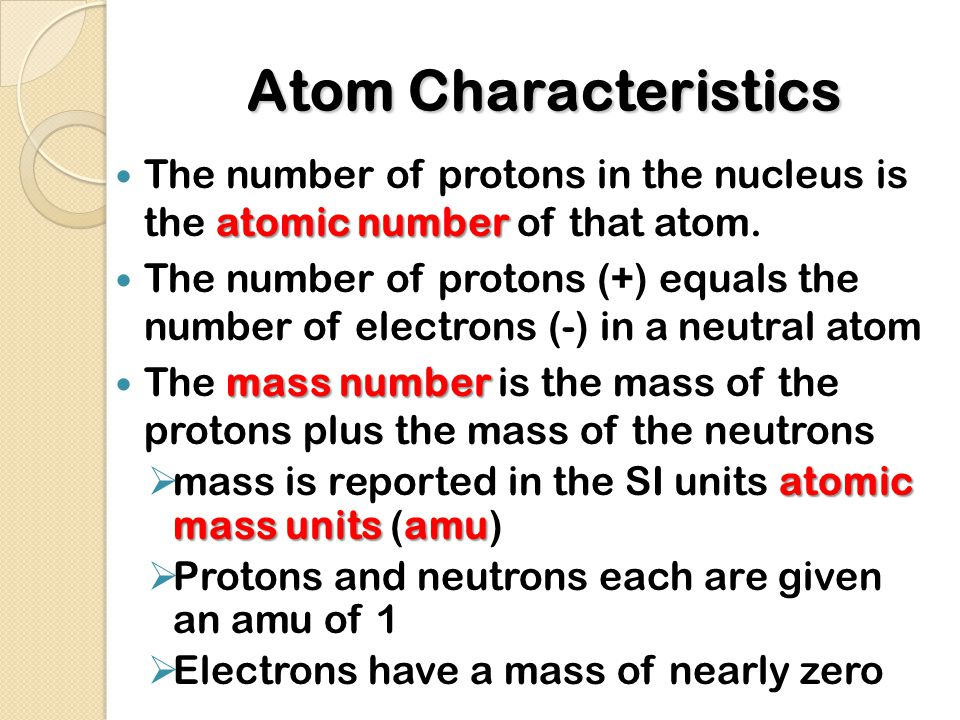 Atom Characteristics atomic number The number of protons in the nucleus is the atomic number of that atom.