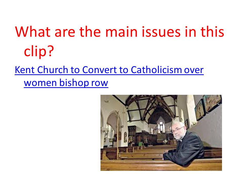 What are the main issues in this clip Kent Church to Convert to Catholicism over women bishop row