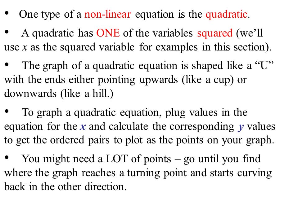 One type of a non-linear equation is the quadratic.