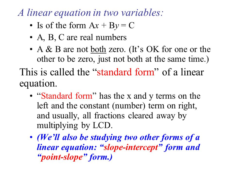 A linear equation in two variables: Is of the form Ax + By = C A, B, C are real numbers A & B are not both zero.