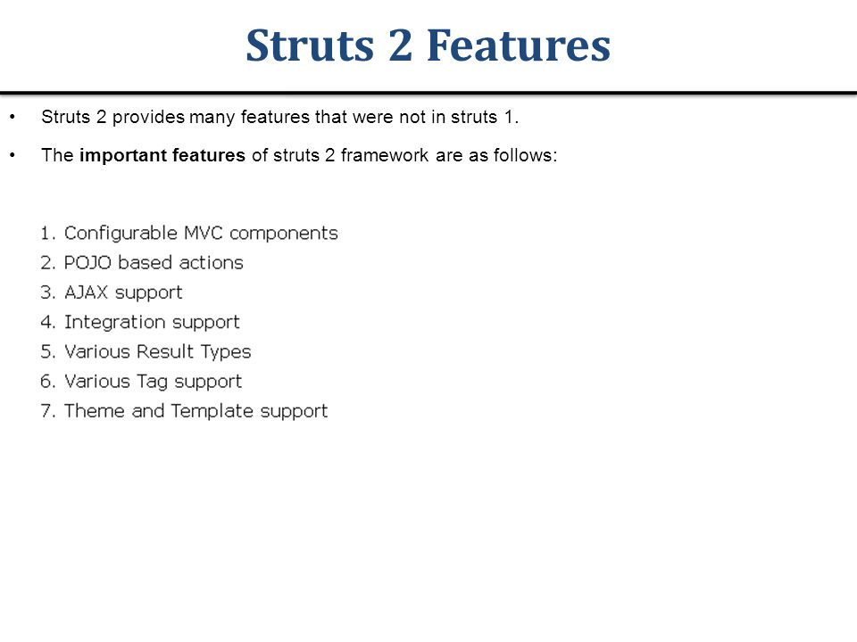 Struts 2 Features Struts 2 provides many features that were not in struts 1.