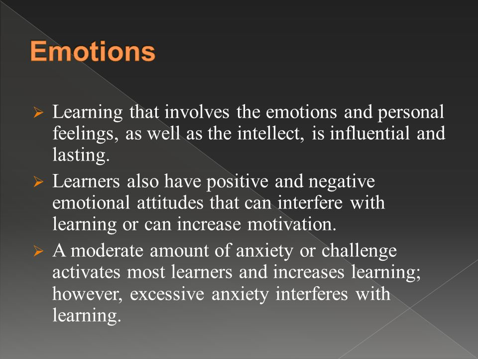  Learning that involves the emotions and personal feelings, as well as the intellect, is influential and lasting.