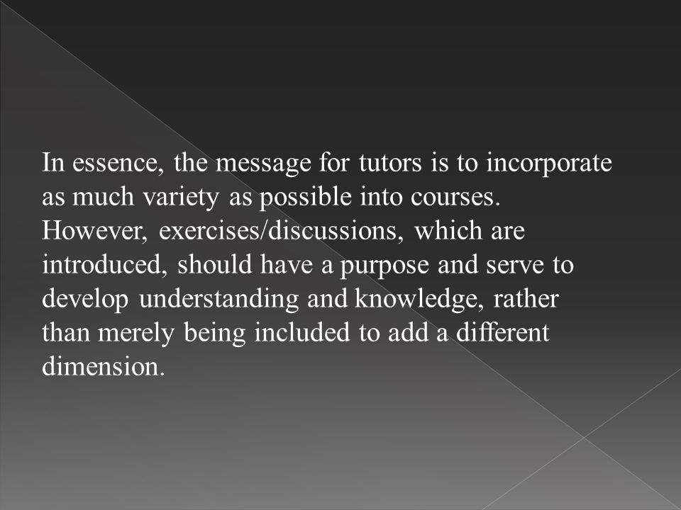 In essence, the message for tutors is to incorporate as much variety as possible into courses.