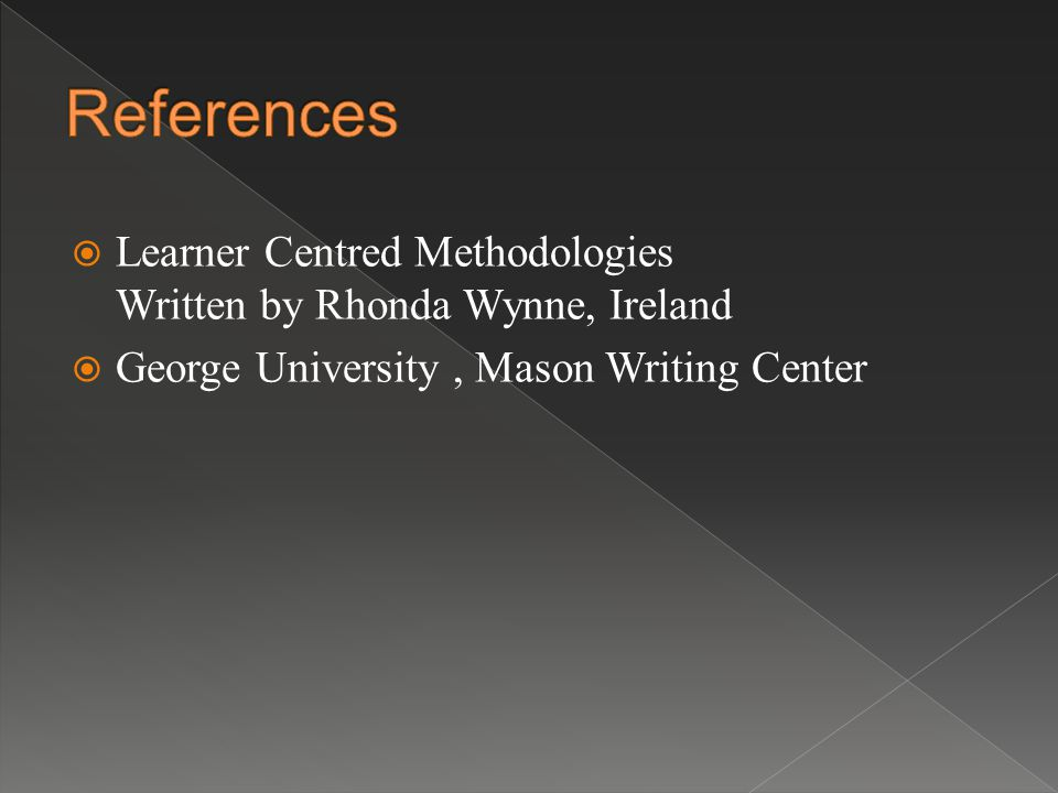  Learner Centred Methodologies Written by Rhonda Wynne, Ireland  George University, Mason Writing Center