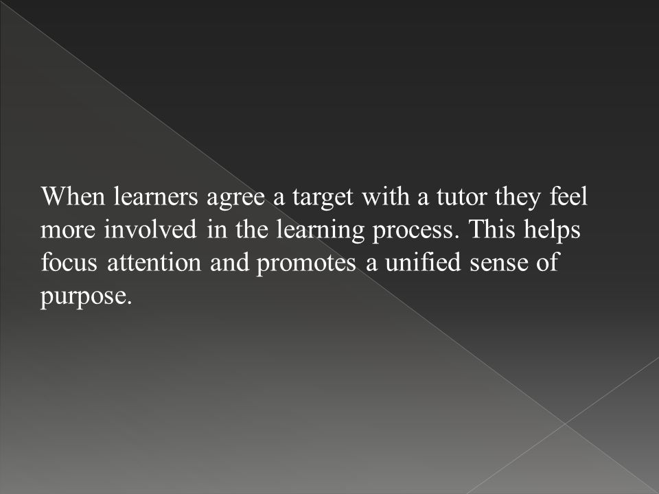 When learners agree a target with a tutor they feel more involved in the learning process.