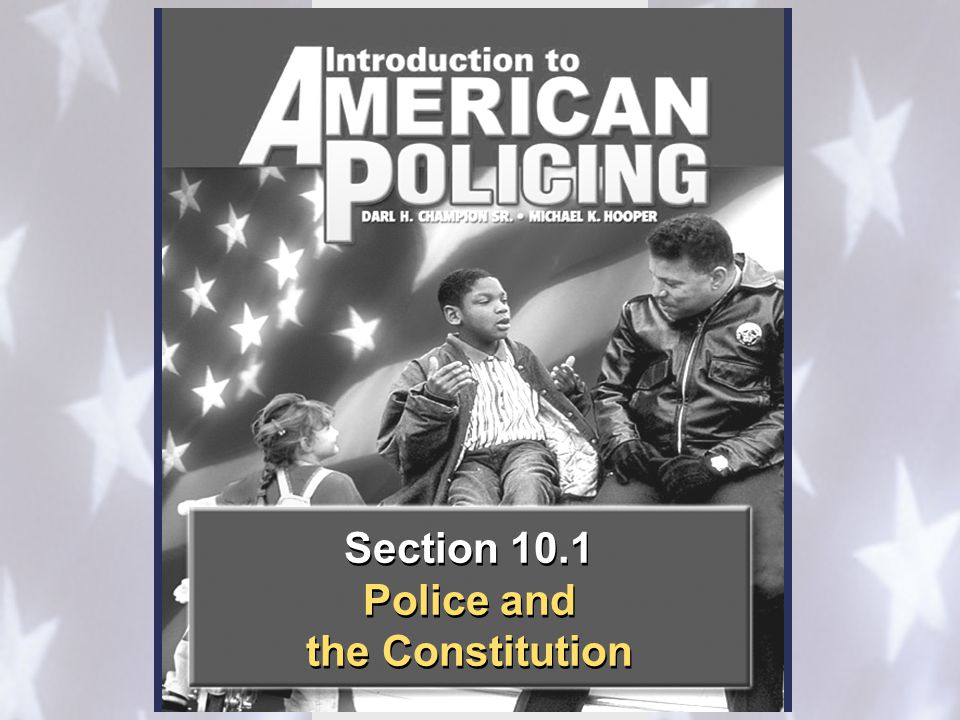 Section 10.1 Police and the Constitution Section 10.1 Police and the Constitution