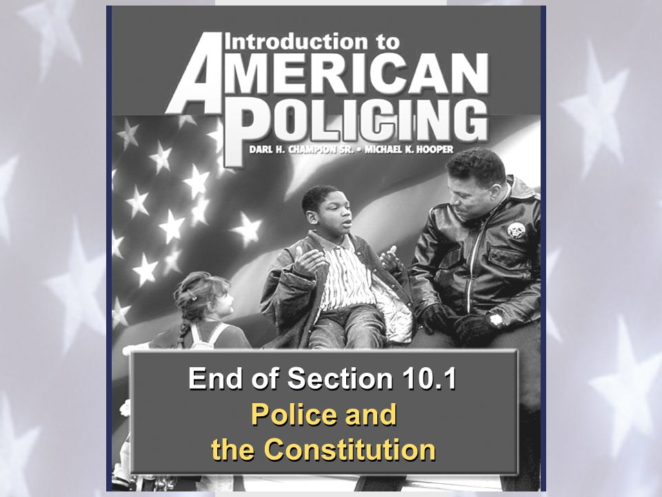 End of Section 10.1 Police and the Constitution End of Section 10.1 Police and the Constitution