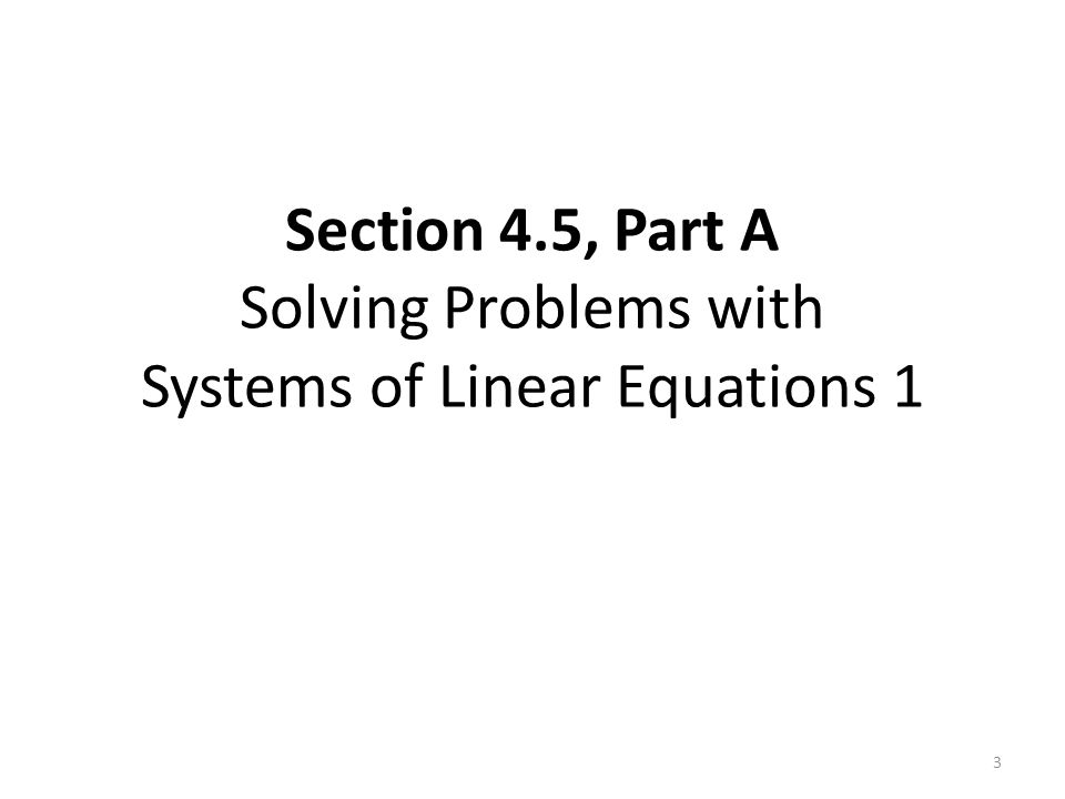Section 4.5, Part A Solving Problems with Systems of Linear Equations 1 3