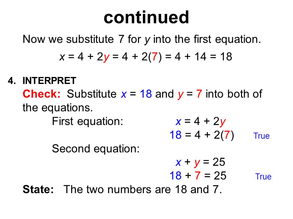 4.INTERPRET continued Check: Substitute x = 18 and y = 7 into both of the equations.