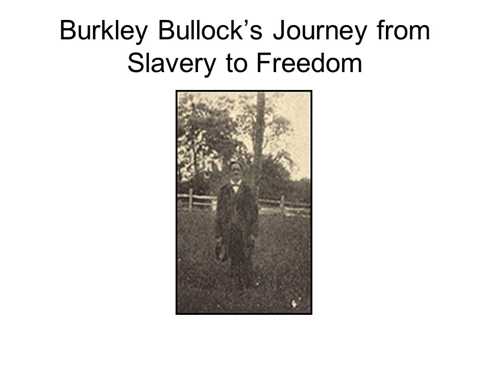 Burkley Bullock's Journey from Slavery to Freedom