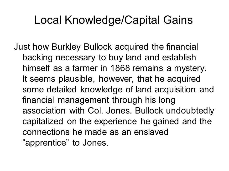 Just how Burkley Bullock acquired the financial backing necessary to buy land and establish himself as a farmer in 1868 remains a mystery.