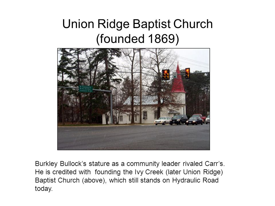 Union Ridge Baptist Church (founded 1869) Burkley Bullock's stature as a community leader rivaled Carr's.