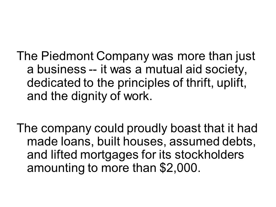 The Piedmont Company was more than just a business -- it was a mutual aid society, dedicated to the principles of thrift, uplift, and the dignity of work.