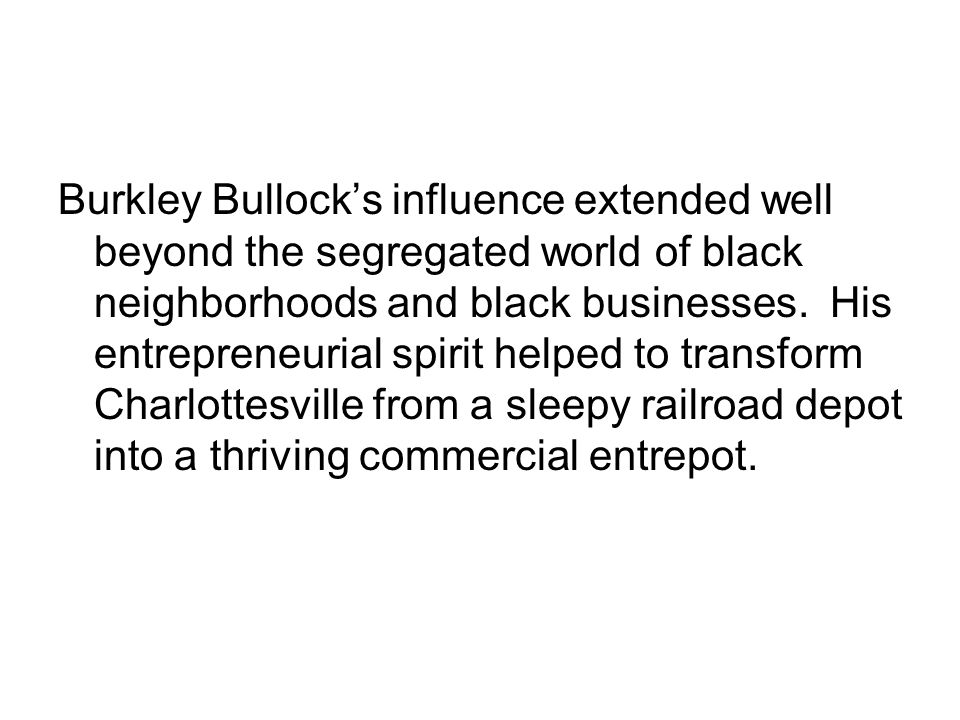 Burkley Bullock's influence extended well beyond the segregated world of black neighborhoods and black businesses.