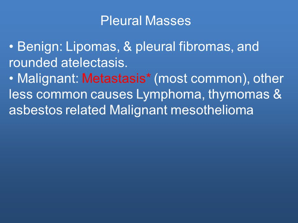 Pleural Masses Benign: Lipomas, & pleural fibromas, and rounded atelectasis.