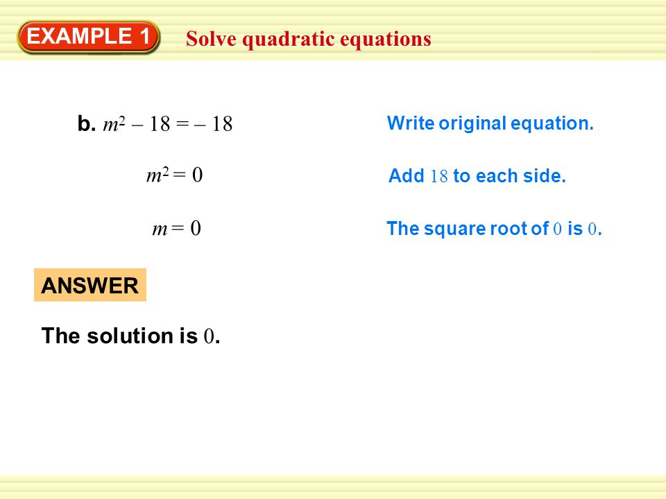 Solve quadratic equations EXAMPLE 1 b. m 2 – 18 = – 18 Write original equation.