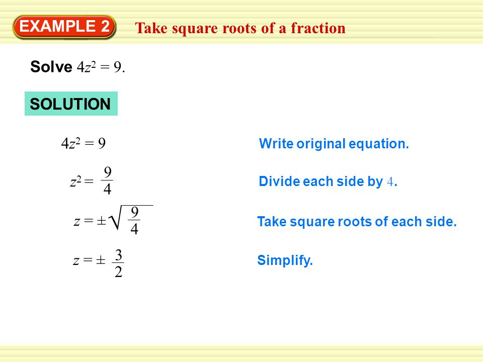 EXAMPLE 2 Take square roots of a fraction Solve 4z 2 = 9.