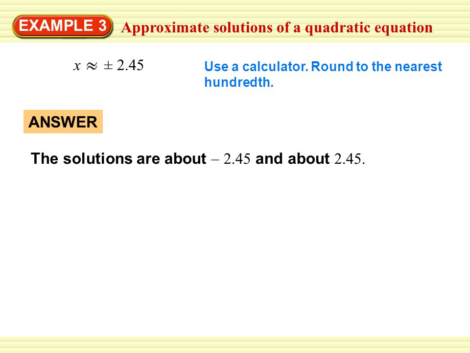Approximate solutions of a quadratic equation EXAMPLE 3 x ± 2.45 Use a calculator.