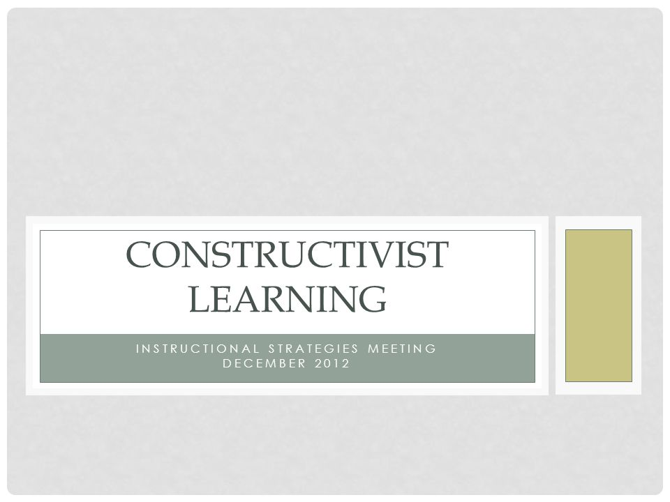 Instructional Strategies Meeting December 2012 Constructivist