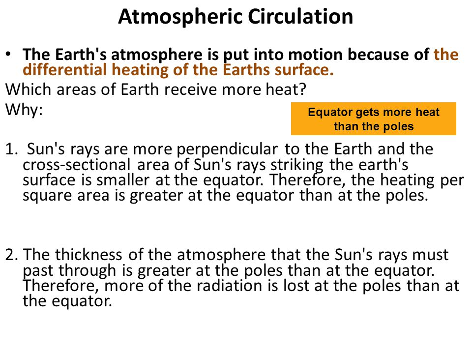 Atmospheric Circulation The Earth s atmosphere is put into motion because of the differential heating of the Earths surface.