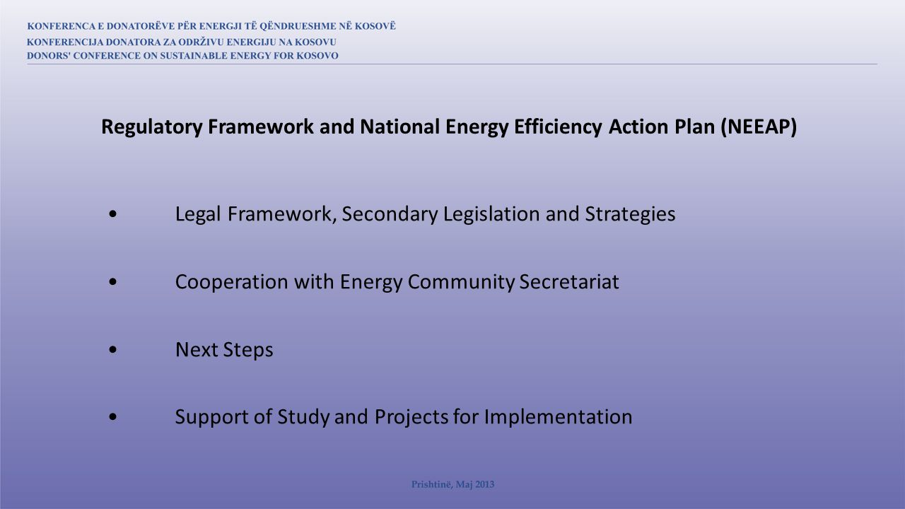 Legal Framework, Secondary Legislation and Strategies Cooperation with Energy Community Secretariat Next Steps Support of Study and Projects for Implementation Regulatory Framework and National Energy Efficiency Action Plan (NEEAP)