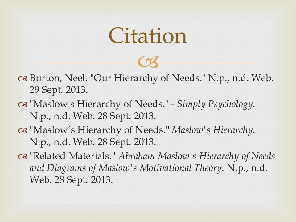  Citation  Burton, Neel. Our Hierarchy of Needs. N.p., n.d.