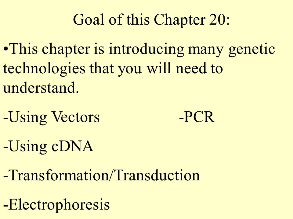 Goal of this Chapter 20: This chapter is introducing many genetic technologies that you will need to understand.