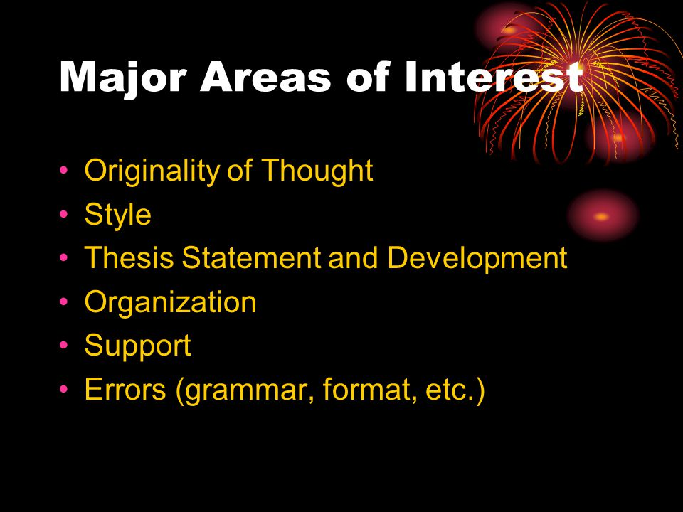 Major Areas of Interest Originality of Thought Style Thesis Statement and Development Organization Support Errors (grammar, format, etc.)