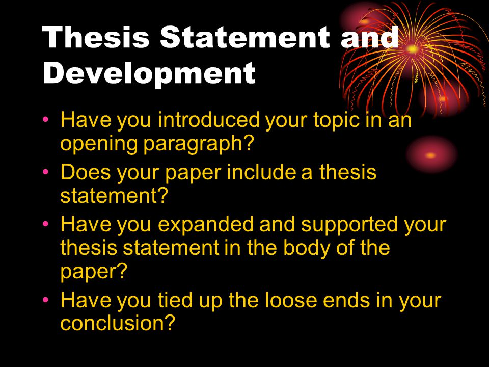 Thesis Statement and Development Have you introduced your topic in an opening paragraph.
