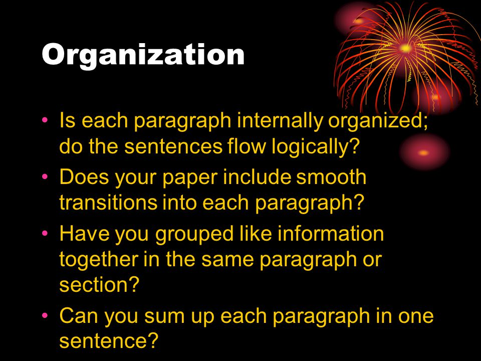 Organization Is each paragraph internally organized; do the sentences flow logically.