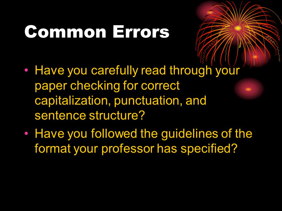 Common Errors Have you carefully read through your paper checking for correct capitalization, punctuation, and sentence structure.