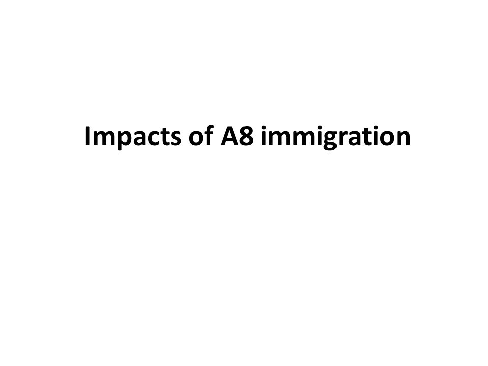Impacts of A8 immigration