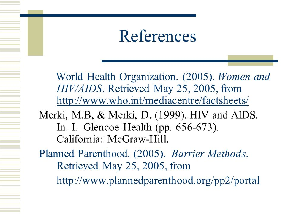 References World Health Organization. (2005). Women and HIV/AIDS.