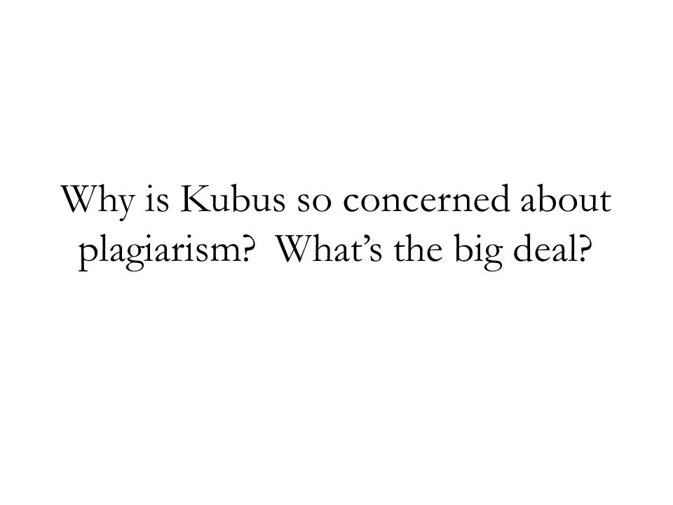 Why is Kubus so concerned about plagiarism What's the big deal