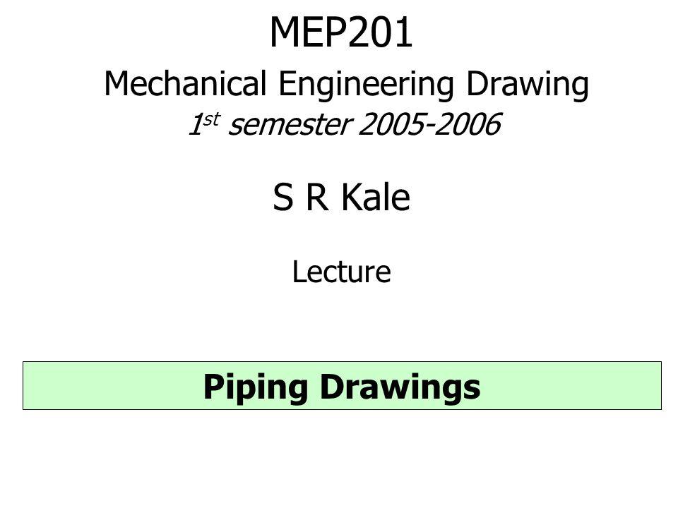 MEP201 Mechanical Engineering Drawing 1 st semester S R Kale