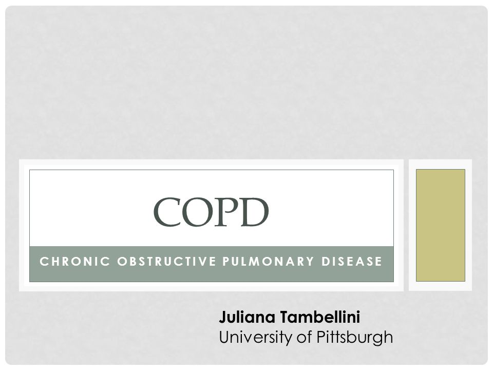 CHRONIC OBSTRUCTIVE PULMONARY DISEASE COPD Juliana Tambellini University of Pittsburgh