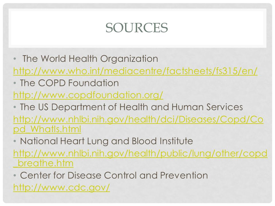 SOURCES The World Health Organization   The COPD Foundation   The US Department of Health and Human Services   pd_WhatIs.html National Heart Lung and Blood Institute   _breathe.htm Center for Disease Control and Prevention