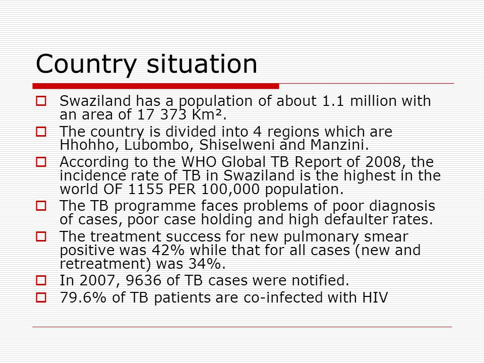 Country situation  Swaziland has a population of about 1.1 million with an area of Km².