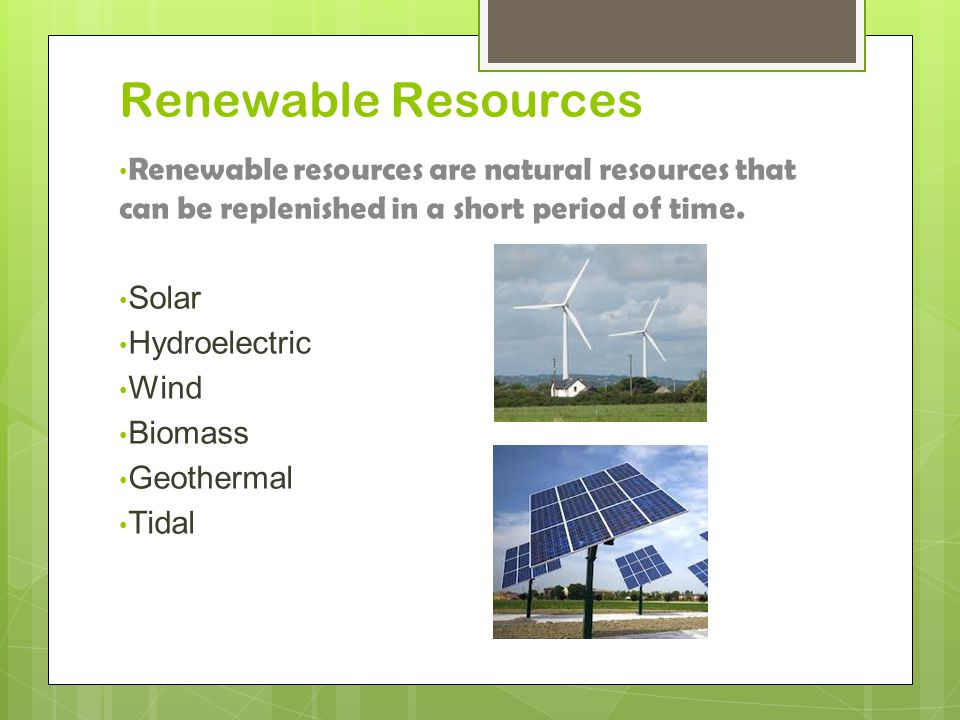 Renewable Resources Renewable resources are natural resources that can be replenished in a short period of time.