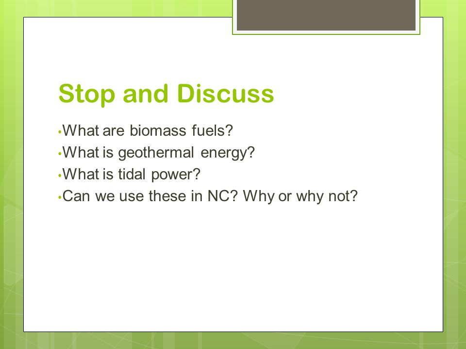 Stop and Discuss What are biomass fuels. What is geothermal energy.