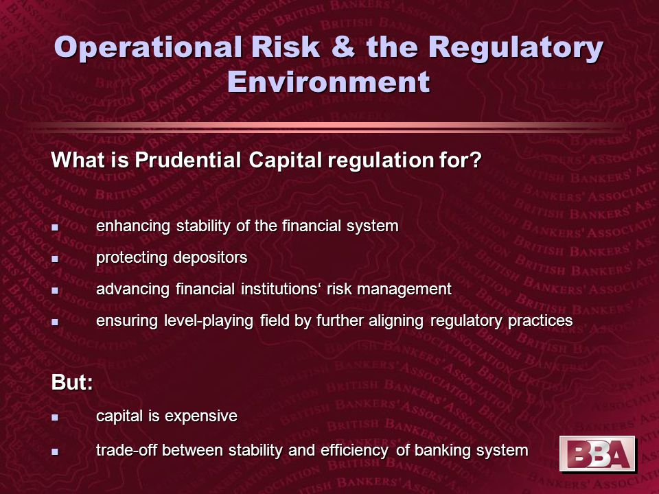Operational Risk & the Regulatory Environment What is Prudential Capital regulation for.