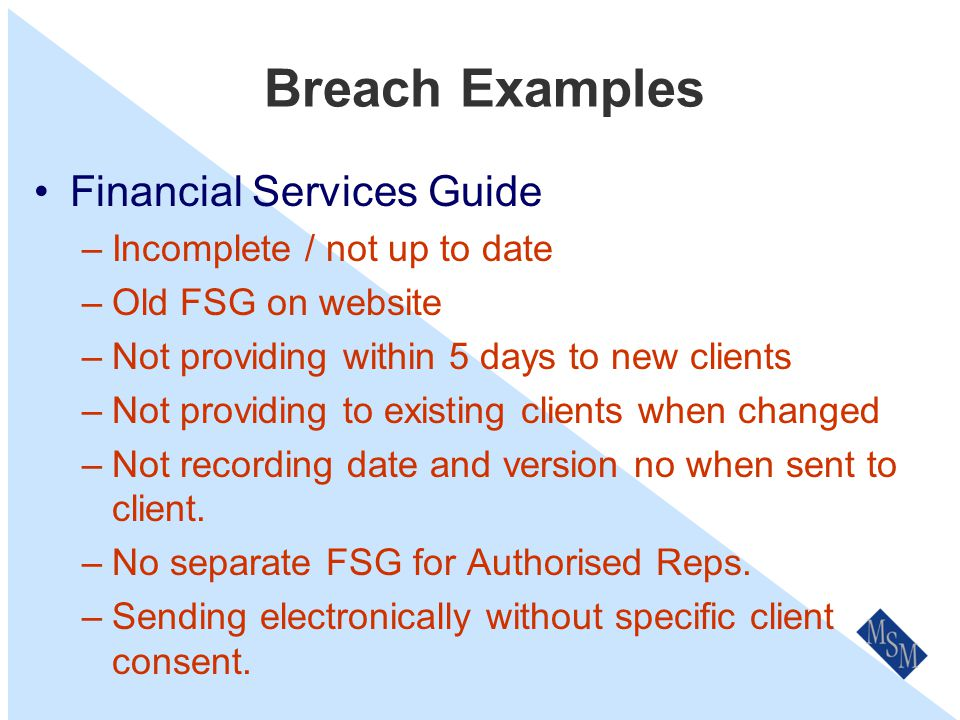 Breach Examples Advice Disclosure –Not providing oral disclosure / warnings when quoting Retail Clients over the phone.