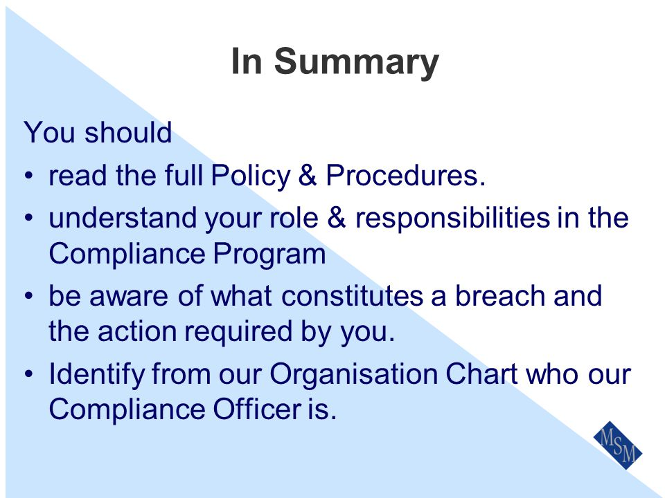 Review & Updates Our Compliance Policy & Procedures will be reviewed on an annual basis as part of our the Business Planning process.