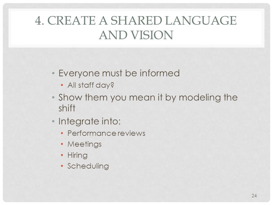 4. CREATE A SHARED LANGUAGE AND VISION Everyone must be informed All staff day.