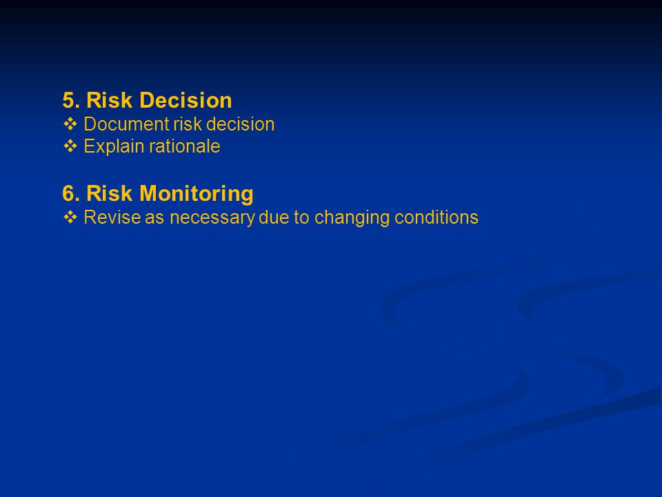 5. Risk Decision  Document risk decision  Explain rationale 6.