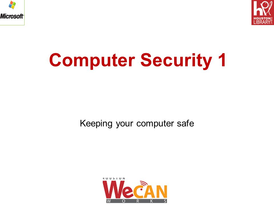 Computer Security 1 Keeping your computer safe